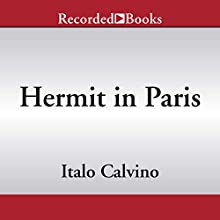 Hermit in Paris: Autobiographical Writings Audiobook by Martin McLaughlin translator, Italo Calvino Narrated by Edoardo Ballerini