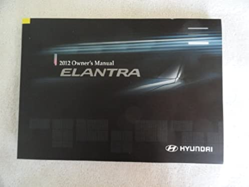 2012 Hyundai Elantra Owners Manual Hyundai 7426817595844 Amazon Rh Amazon  Com 2013 Hyundai Elantra Owners Manual 2015 Hyundai Elantra Owners Manual