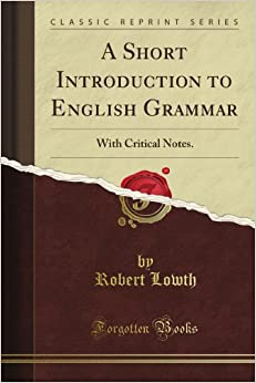 Book A Short Introduction to English Grammar: With Critical Notes (Classic Reprint)