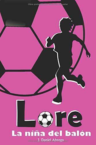 Lore: La niña del balón: Amazon.es: Jorge Daniel Abrego Valdés: Libros