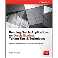 Running Applications on Oracle Exadata: Tuning Tips & Techniques (Tips and Techniques)