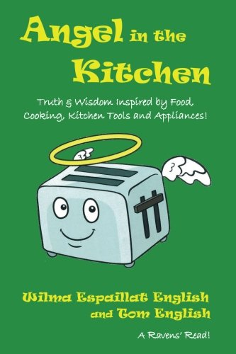 Angel in the Kitchen: Truth & Wisdom Inspired by Food, Cooking, Kitchen Tools and Appliances! (Ravens' Reads) (Volume 2)