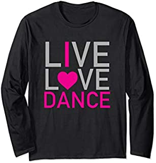 Best Gift Live Love Dance - I LOVE DANCE Long Sleeve  Need Funny TShirt / S - 5Xl