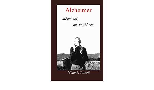 Alzheimer Même Toi On Toubliera Amazones Mélanie