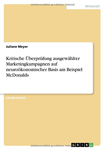 Download Kritische Überprüfung ausgewählter Marketingkampagnen auf neuroökonomischer Basis am Beispiel McDonalds (German Edition) ebook