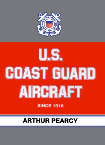 U.S. Coast Guard Aircraft Since 1916 (Us Coast Guard Aircraft)