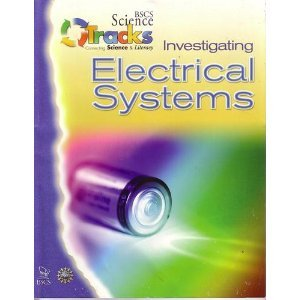 BSCS SCIENCE TRACKS: CONNECTING SCIENCE AND LITERACY: INVESTIGATING ELECTRICAL SYSTEMS STUDENT GUIDE