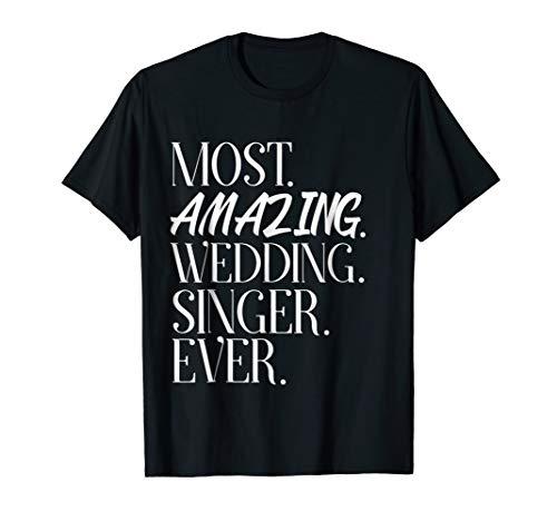 Most Amazing Wedding Singer Ever Shirt