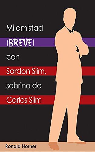 mi-amistad-breve-con-sardon-slim-sobrino-de-carlos-slim-spanish-edition