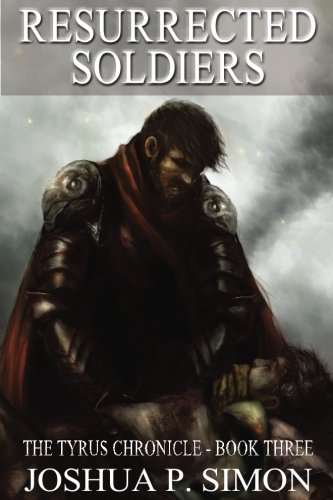 Resurrected Soldiers: The Tyrus Chronicle - Book Three (Volume 3) pdf epub