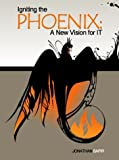 Igniting the Phoenix: A New Vision for It, Jonathan Sapir, 1413436986