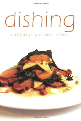 Dishing: Calgary Women Cook by Cinda Chavich, Pam Fortier, R. Harbrecht, dee Hobsbawn-Smith, E. Kelly, Karen Miller, Gail Norton