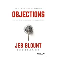 Objections: The Ultimate Guide for Mastering The Art and Science of Getting Past No