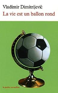 La vie est un ballon rond par Vladimir Dimitrijevic