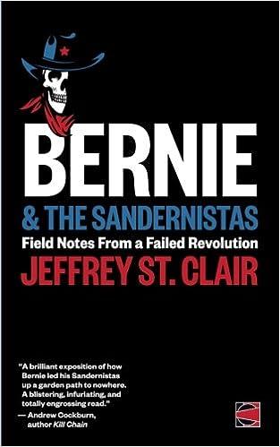 98c7e206f Bernie and the Sandernistas  Field Notes From a Failed Revolution  Jeffrey  St. Clair  9781539032724  Amazon.com  Books