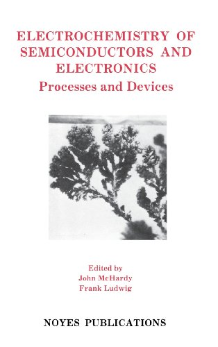 Electrochemistry of Semiconductors and Electronics: Processes and Devices (Materials Science and Process Technology)