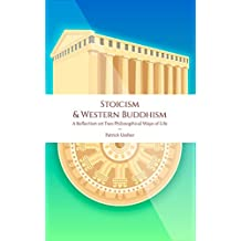 Stoicism & Western Buddhism: A Reflection on Two Philosophical Ways of Life