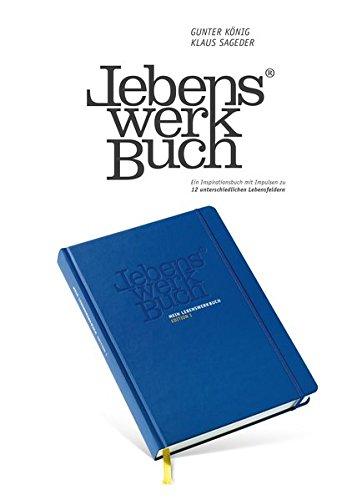 Mein LEBENSWERKBUCH - Edition I: Ein Inspirationsbuch mit Impulsen zu 12 unterschiedlichen Lebensfeldern - für ein selbstbestimmtes und erfülltes Leben