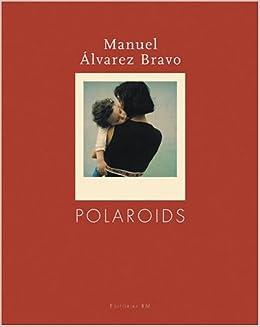 Manuel Alvarez Bravo: Polaroids: Colete Alvarez Urbajtel