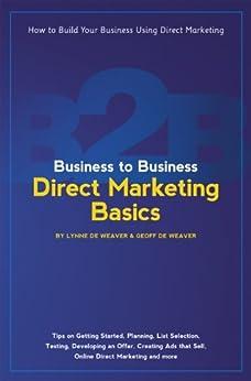 Business to Business Direct Marketing Basics by [De Weaver, Lynne , De Weaver, Geoff]