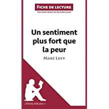 Un sentiment plus fort que la peur de Marc Levy (Fiche de lecture): R????sum???? Complet Et Analyse D????taill????e De L'oeuvre (French Edition) by Delphine Leloup (2014-04-22)