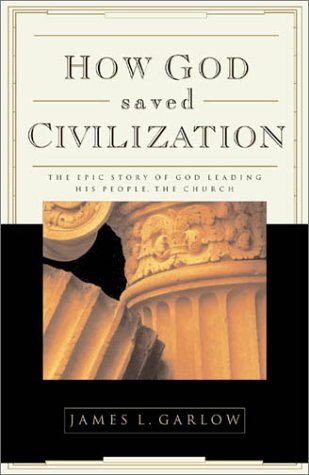 How God Saved Civilization: The Epic Story of God Leading His People the Church