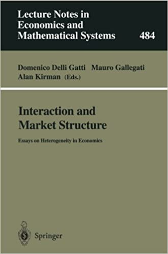interaction and market structure essays on heterogeneity in interaction and market structure essays on heterogeneity in economics lecture notes in economics and mathematical systems domenico delli gatti