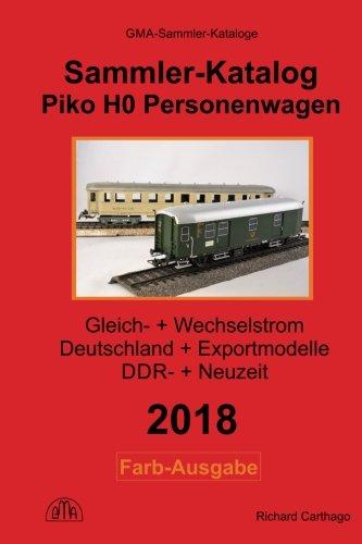Piko H0 Personenwagen 2018 Sammler-Katalog in Farbe: Gleichstrom + Wechselstrom, Deutschland + Exportmodelle, DDR-Zeit + Neuzeit (German Edition)