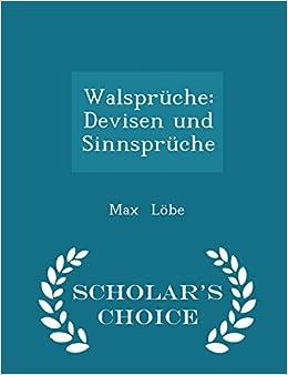 Walsprüche: Devisen Und Sinnsprüche   Scholaru0027s Choice Edition: Max Löbe:  9781297289323: Amazon.com: Books