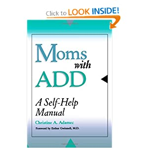 Moms with ADD: A Self-Help Manual Christine Adamec