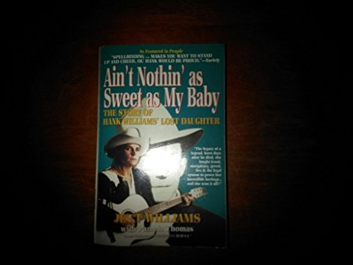 Ain't Nothing Sweet As My Baby : The Story of Hank William's Lost Daughter