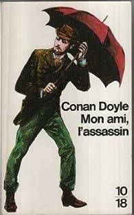 Mon ami, l'assassin / et autres histoires de mystere par Arthur Conan Doyle
