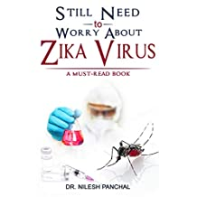 Still Need to Worry About Zika Virus (A Must-Read Book Book 4)