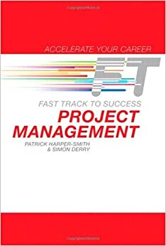Book Project Management: Fast Track to Success (Accelerate Your Career) by Patrick Harper-Smith (2012-03-29)