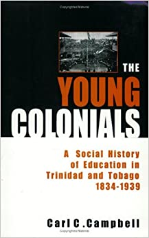 The Young Colonials: A Social History of Education in Trinidad and Tobago 1834-1939