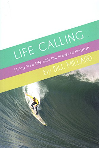 Life Calling: Living Your Life with the Power of Purpose