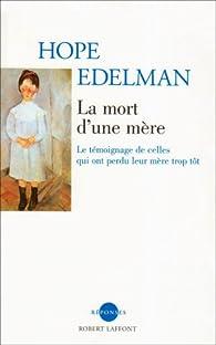 La mort d'une mère : Le témoignage de celles qui ont perdu leur mère trop tôt par Hope Edelman