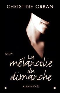 La mélancolie du dimanche : roman, Orban, Christine
