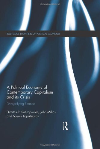 A Political Economy of Contemporary Capitalism and its Crisis: Demystifying Finance (Routledge Frontiers of Political Ec