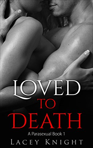 Loved to Death: A Parasexual Book 1 (The Parasexual Series) by [Knight, Lacey]