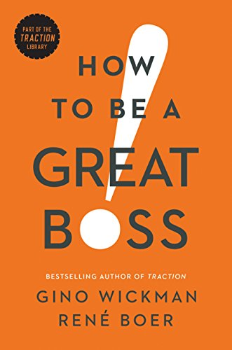How to be a Great Boss by Gino Wickman & Rene Boer