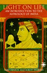 Light on Life: Introduction to the Astrology of India (Arkana)