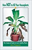 How NOT to Kill Your Houseplants, Ann Pregosin, 0595192769