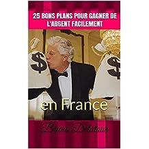 25 bons plans pour gagner de l'argent facilement: en France (French Edition)