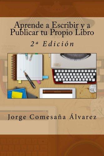 Aprende a Escribir y a Publicar tu Propio Libro: 2ª Edición: Amazon.es: Comesaña Álvarez, Jorge: Libros