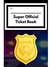 My Super Official Ticket Book - 100 Pages: Kids Pretend Police Officer Ticket Book for Imaginary Preschool/Elementary School Play-For Boys and Girls