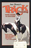 Trick Training Your Horse to Success, Jan Sharp, 1581501102