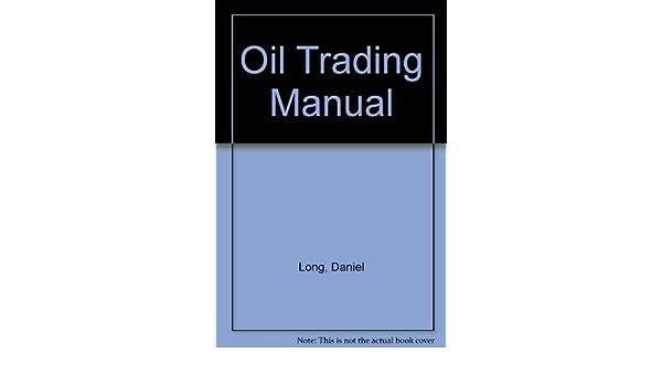 oil trading manual daniel long amazon com books rh amazon com crude oil trading manual oil trading manual david long