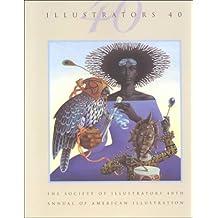 Illustrators 40: The Society of Illustrators 40th Annual of American Illustration (Illustrators 40)