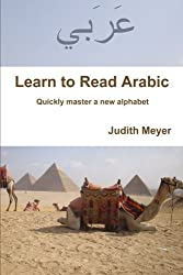 Learn to Read Arabic: Quickly Master a New Alphabet by Judith Meyer (2012-10-22)